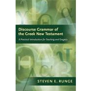 Discourse Grammar of the Greek New Testament : A Practical Introduction for Teaching and Exegesis by Runge, Steven E., 9781598565836