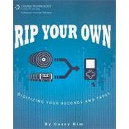 Rip Your Own : Digitizing Your Records and Tapes