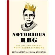 Notorious RBG by Carmon, Irin; Knizhnik, Shana, 9780062415837