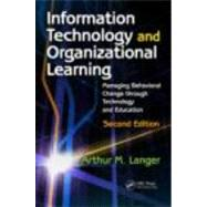 Information Technology and Organizational Learning: Managing Behavioral Change through Technology and Education by Langer; Arthur M., 9780415875837