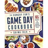 The Hungry Fan's Game Day Cookbook by Falk, Daina, 9780848745837