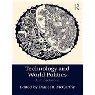 Technology and World Politics: An Introduction by McCarthy,Daniel R., 9781138955837