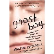 Ghost Boy: The Miraculous Escape of a Misdiagnosed Boy Trapped Inside His Own Body by Pistorius, Martin, 9781400205837
