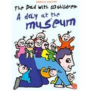 The Dad with 10 Children: A Day at the Museum by Guettier, B�n�dicte, 9781909645837