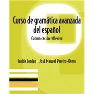 Curso de gramática avanzada del español Comunicación reflexiva by Jordan, Isolde; Pereiro-Otero, José Manuel, 9780136135838