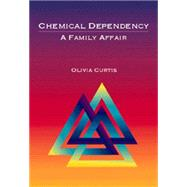 Chemical Dependency : A Family Affair by Curtis, Olivia, 9780534355838