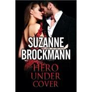 Hero Under Cover by Brockmann, Suzanne, 9780727885838