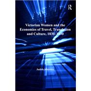 Victorian Women and the Economies of Travel, Translation and Culture, 1830û1870 by Johnston,Judith, 9781138245839