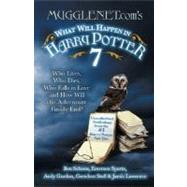 MuggleNet.com's What Will Happen in Harry Potter 7 Who Lives, Who Dies, Who Falls in Love and How Will the Adventure Finally End? by Schoen, Ben; Spartz, Emerson; Gordon, Andy; Stull, Gretchen; Lawrence, Jamie, 9781569755839