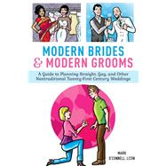 Modern Brides & Modern Grooms: A Guide to Planning Straight, Gay, and Other Non-traditional Twenty-first Century Weddings by O'Connell, Mark; Monroy, Liza, 9781629145839