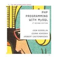 PHP Programming with MySQL The Web Technologies Series by Gosselin, Don; Kokoska, Diana; Easterbrooks, Robert, 9780538745840