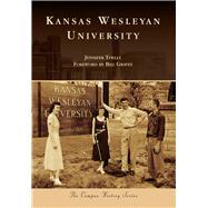 Kansas Wesleyan University by Toelle, Jennifer; Graves, Bill, 9781467125840