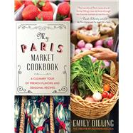 My Paris Market Cookbook by Dilling, Emily; Ball, Nicholas, 9781634505840