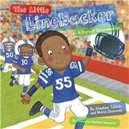 The Little Linebacker by Dismondy, Maria; Tulloch, Stephen; Heyworth, Heather, 9780984855841
