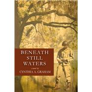 Beneath Still Waters by Graham, Cynthia A., 9780991305841