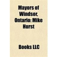 Mayors of Windsor, Ontario : Mike Hurst by , 9781156185841