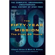 The Fifty-Year Mission: The Complete, Uncensored, Unauthorized Oral History of Star Trek: Volume One: The First 25 Years by Gross, Edward; Altman, Mark A., 9781250065841