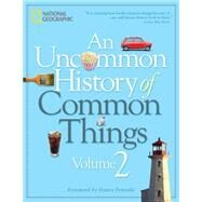 An Uncommon History of Common Things, Volume 2 by NATIONAL GEOGRAPHICPETROSKI, HENRI, 9781426215841
