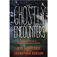 Ghostly Encounters: Confessions of a Paranormal Investigator by Cole, Jeff Scott; Robson, Johnathon (CON), 9781632205841