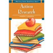 What Every Teacher Should Know About Action Research by Johnson, Andrew P., 9780137155842