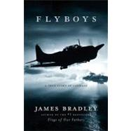 Flyboys : A True Story of Courage by Bradley, James, 9780316105842
