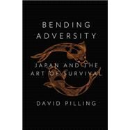 Bending Adversity Japan and the Art of Survival by Pilling, David, 9781594205842