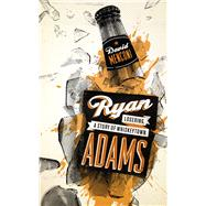 Ryan Adams : Losering, a Story of Whiskeytown by Menconi, David, 9780292725843