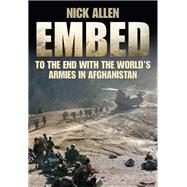 Embed to the End With the World's Armies in Afghanistan by Allen, Nick, 9780750955843