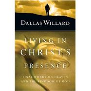Living in Christ's Presence: Final Words on Heaven and the Kingdom of God, With a Discussion Guide by Gary W. Moon by Willard, Dallas; Moon, Gary W. (CON), 9780830835843