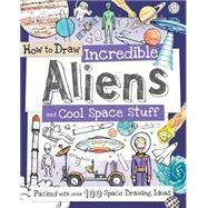 How to Draw Wacky Space and Fascinating Aliens: Packed With over 100 Space Drawing Ideas by Gowen, Fiona, 9781438005843