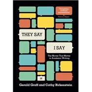 They Say / I Say: The Moves That Matter in Academic Writing by Graff, Gerald; Birkenstein, Cathy, 9780393935844
