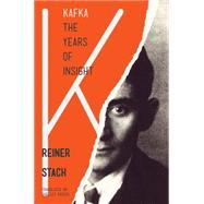 Kafka: The Years of Insight by Stach, Reiner; Frisch, Shelley, 9780691165844
