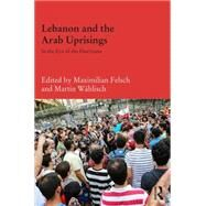 Lebanon and the Arab Uprisings: In the Eye of the Hurricane by Felsch; Maximilian, 9781138885844