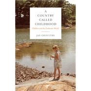 A Country Called Childhood Children and the Exuberant World by Griffiths, Jay, 9781619025844