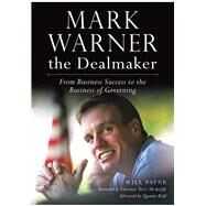 Mark Warner the Dealmaker: From Business Success to the Business of Governing by Payne, Will, 9781626195844