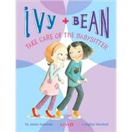 Ivy + Bean Take Care of the Babysitter by Barrows, Annie, 9780811865845