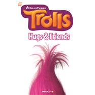 Trolls Graphic Novels #1: Hugs & Friends by Scheidt, Dave; Howard, Tini; Hudson, Kathryn, 9781629915845