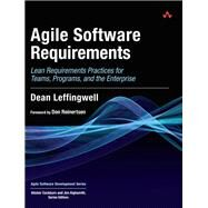 Agile Software Requirements Lean Requirements Practices for Teams, Programs, and the Enterprise by Leffingwell, Dean, 9780321635846