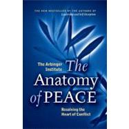 The Anatomy of Peace: Resolving the Heart of Conflict by Arbinger Institute, 9781576755846