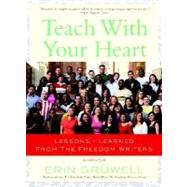 Teach with Your Heart by GRUWELL, ERIN, 9780767915847