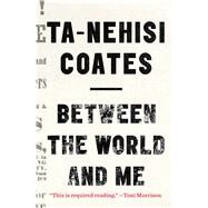 Between the World and Me by Coates, Ta-nehisi, 9781410485847