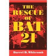 The Rescue of Bat 21 by Whitcomb, Darrel D., 9781612515847