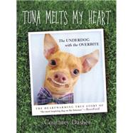 Tuna Melts My Heart: The Underdog With the Overbite by Dasher, Courtney, 9780451475848