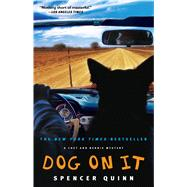 Dog on It A Chet and Bernie Mystery by Quinn, Spencer, 9781416585848