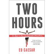Two Hours The Quest to Run the Impossible Marathon by Caesar, Ed, 9781451685848