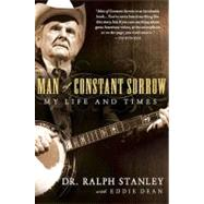 Man of Constant Sorrow : My Life and Times by Stanley, Ralph, 9781592405848