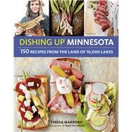 Dishing Up Minnesota by Marrone, Teresa; Schmit, David Paul, 9781612125848