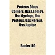 Proteus Class Colliers : Uss Langley, Uss Cyclops, Uss Proteus, Uss Nereus, Uss Jupiter by , 9781157195849