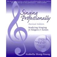 Singing Professionally : Studying Singing for Singers and Actors by Hong-Young, Arabella, 9780325005850