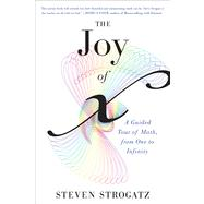 The Joy of X: A Guided Tour of Math, from One to Infinity by Strogatz, Steven, 9780544105850